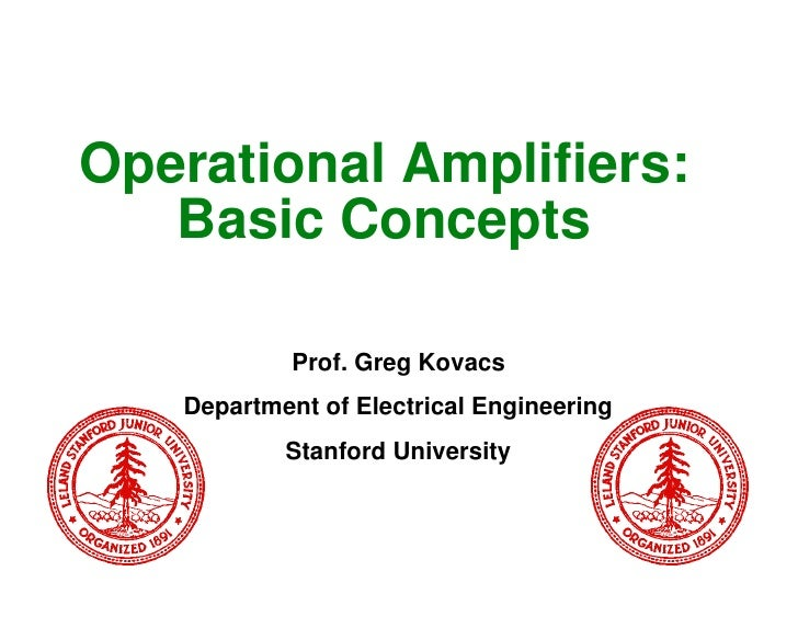 Operational Amplifiers:   Basic Concepts            Prof. Greg Kovacs   Department of Electrical Engineering           Sta...
