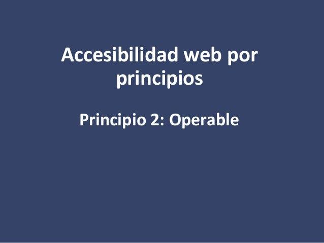 Accesibilidad web por principios Principio 2: Operable