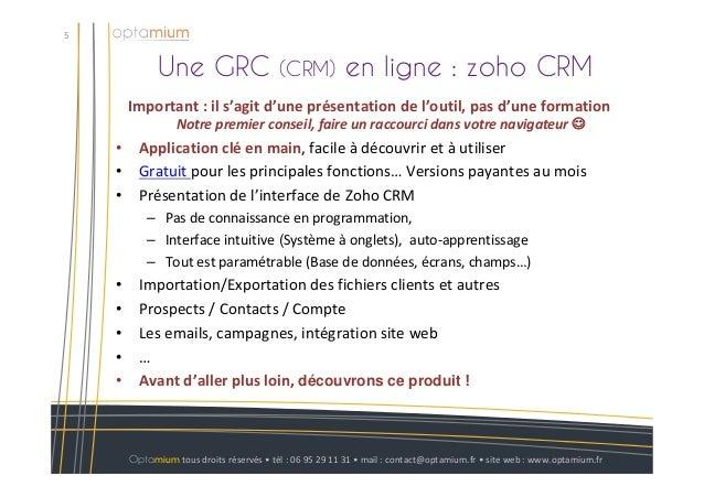 Une GRC (CRM) en ligne : zoho CRM5Optamium tous droits réservés • tél : 06 95 29 11 31 • mail : contact@optamium.fr • site...
