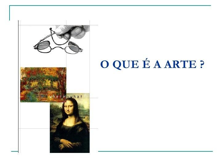 O QUE É A ARTE ?