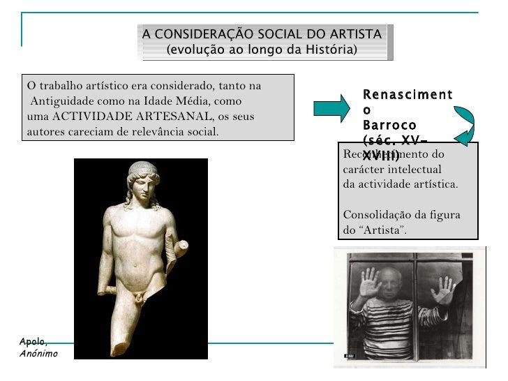 A CONSIDERAÇÃO SOCIAL DO ARTISTA (evolução ao longo da História) O trabalho artístico era considerado, tanto na  Antiguida...