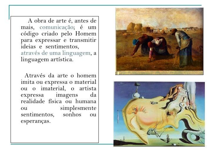 <ul><li>A obra de arte é, antes de mais,  comunicação ; é um código criado pelo Homem para expressar e transmitir ideias e...
