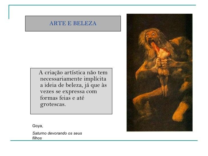 ARTE E BELEZA <ul><li>A criação artística não tem necessariamente implícita a ideia de beleza, já que às vezes se expressa...