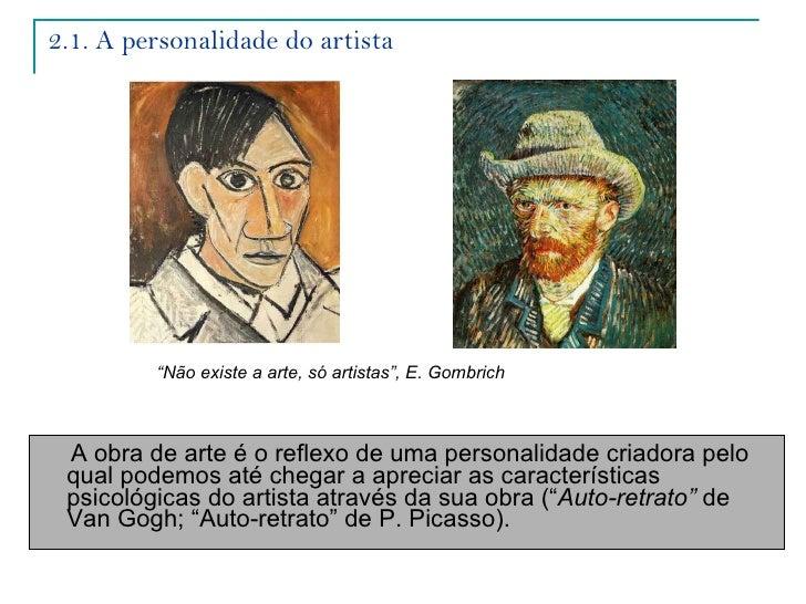 2.1. A personalidade do artista <ul><li>A obra de arte é o reflexo de uma personalidade criadora pelo qual podemos até che...