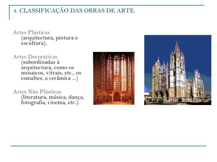 4. CLASSIFICAÇÃO DAS OBRAS DE ARTE. <ul><li>Artes Plásticas  (arquitectura, pintura e escultura),  </li></ul><ul><li>Artes...