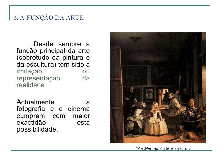 5. A FUNÇÃO DA ARTE <ul><li>Desde sempre a função principal da arte (sobretudo da pintura e da escultura) tem sido a   imi...