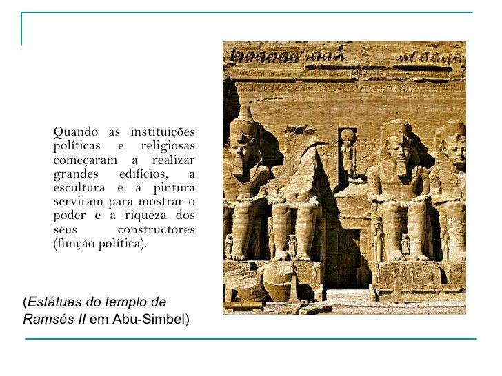 <ul><li>Quando as instituições políticas e religiosas começaram a realizar grandes edifícios, a escultura e a pintura serv...