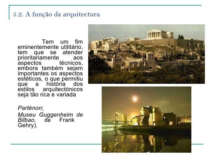 5.2. A função da arquitectura <ul><li>Tem um fim eminentemente utilitário, tem que se atender prioritariamente aos aspecto...