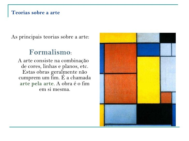 Teorias sobre a arte <ul><li>As principais teorias sobre a arte: </li></ul><ul><li>Formalismo :  </li></ul><ul><li>A arte ...