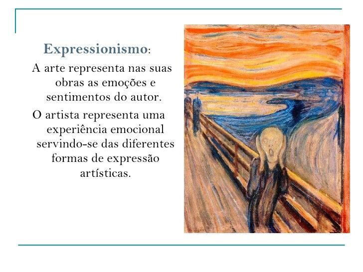 <ul><li>Expressionismo :  </li></ul><ul><li>A arte representa nas suas obras as emoções e sentimentos do autor.  </li></ul...