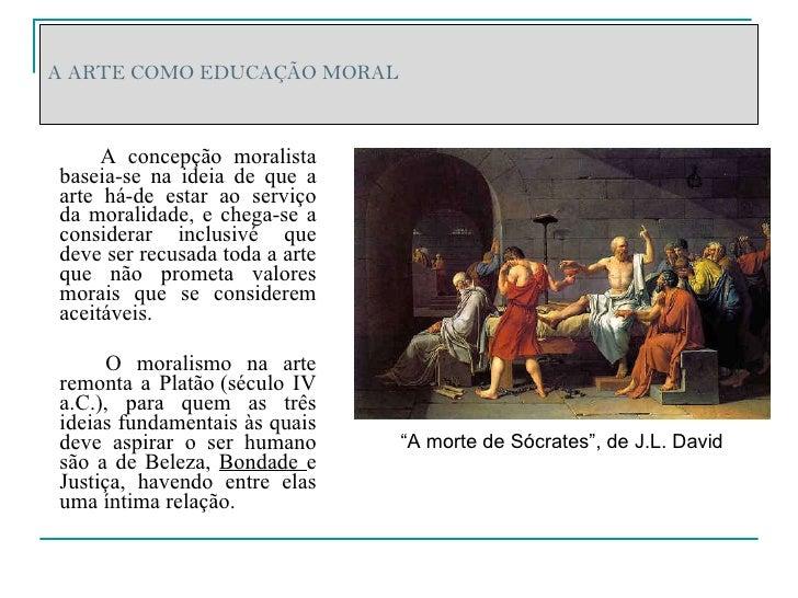 A ARTE COMO EDUCAÇÃO MORAL <ul><li>A concepção moralista baseia-se na ideia de que a arte há-de estar ao serviço da morali...