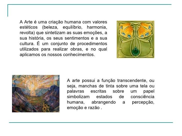 A arte possui a função transcendente, ou seja, manchas de tinta sobre uma tela ou palavras escritas sobre um papel simboli...