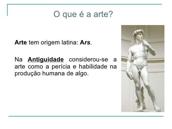 <ul><li>Arte  tem origem latina:  A rs .  </li></ul><ul><li>Na  Antiguidade  considerou-se a arte como a perícia e habilid...