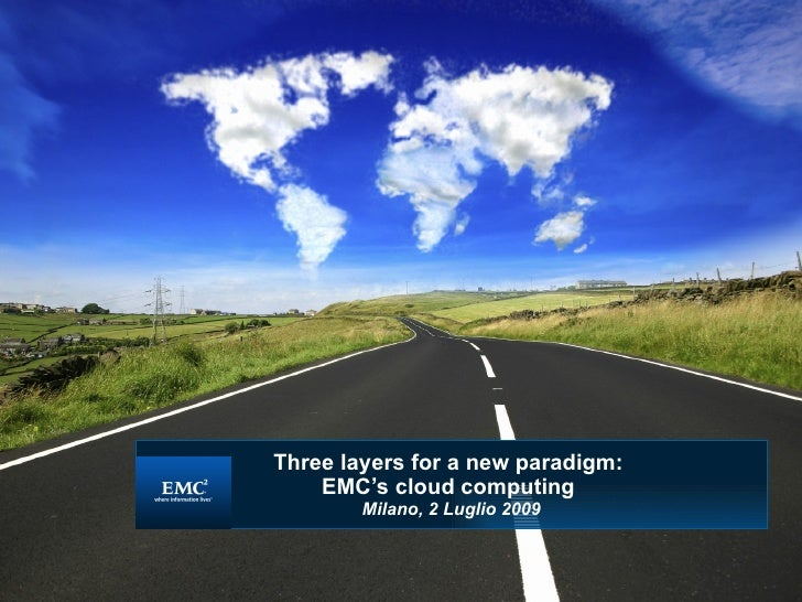 Three layers for a new paradigm:  EMC's cloud computing   Milano, 2 Luglio 2009 <ul><ul><li>Bruno Melandri </li></ul></ul>...