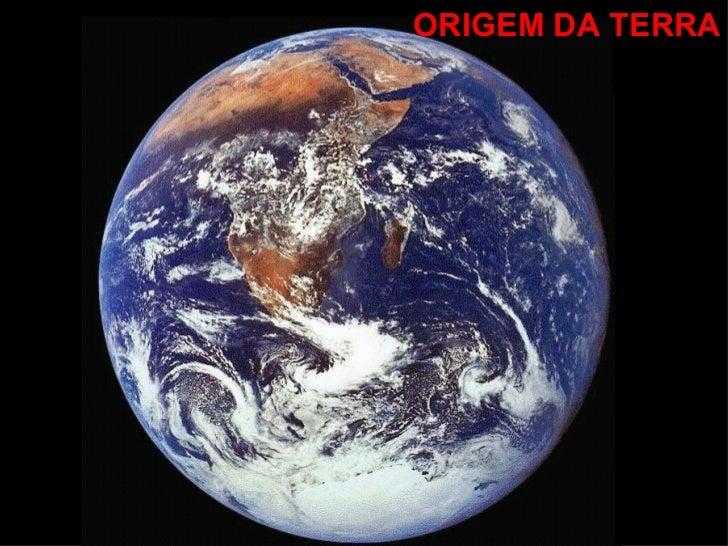 ORIGEM DA TERRA