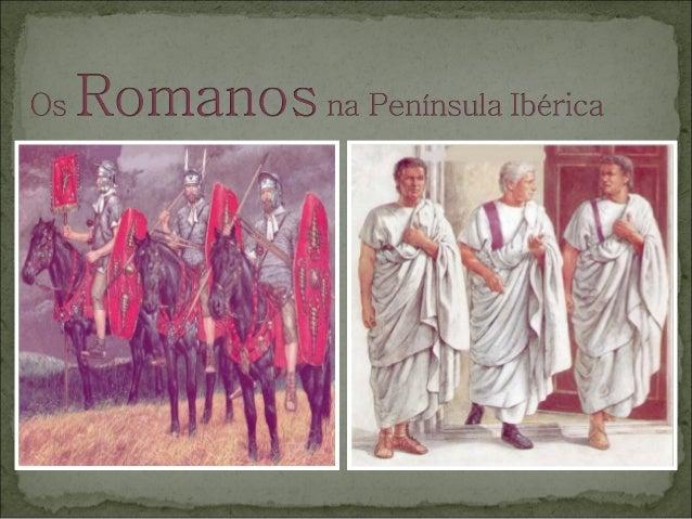  Os Romanos, habitantes da  Península Itálica, chegaram no  séc. III a.C. à Península Ibérica ou  Hispânia, como então se...