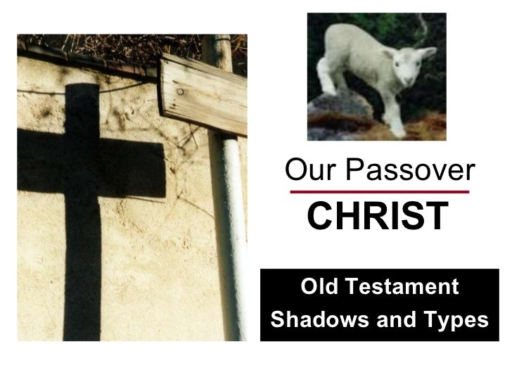 Our Passover CHRIST Old Testament Shadows and Types