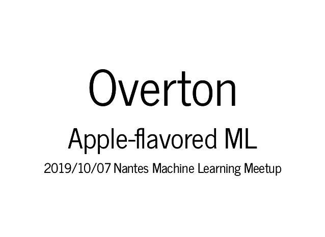 OvertonOverton Apple- avored MLApple- avored ML 2019/10/07 Nantes Machine Learning Meetup2019/10/07 Nantes Machine Learnin...