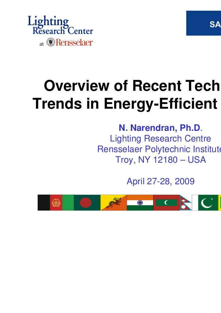 Overview of Recent TechnologyTrends in Energy-Efficient Lighting             N. Narendran, Ph.D.           Lighting Resear...