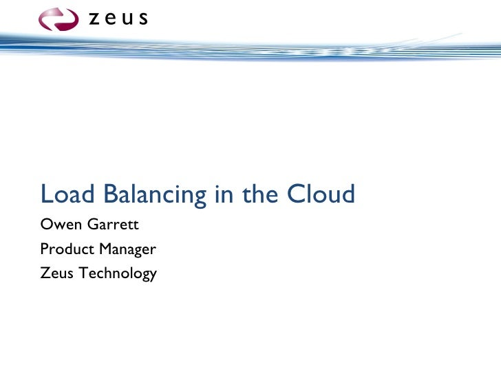 Load Balancing in the Cloud Owen Garrett Product Manager Zeus Technology