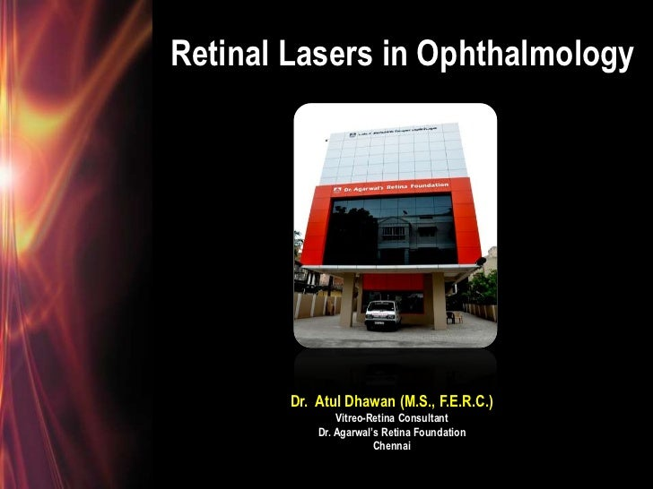 Retinal Lasers in Ophthalmology       Dr. Atul Dhawan (M.S., F.E.R.C.)               Vitreo-Retina Consultant           Dr...
