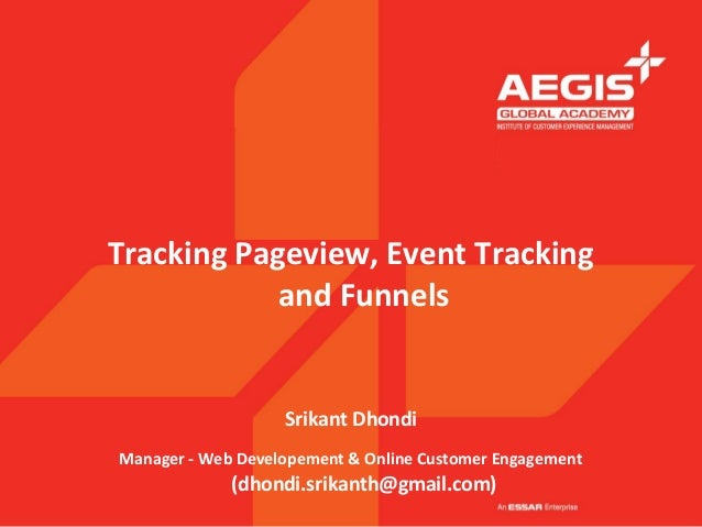 Tracking Pageview, Event Tracking            and Funnels                   Srikant DhondiManager - Web Developement & Onli...