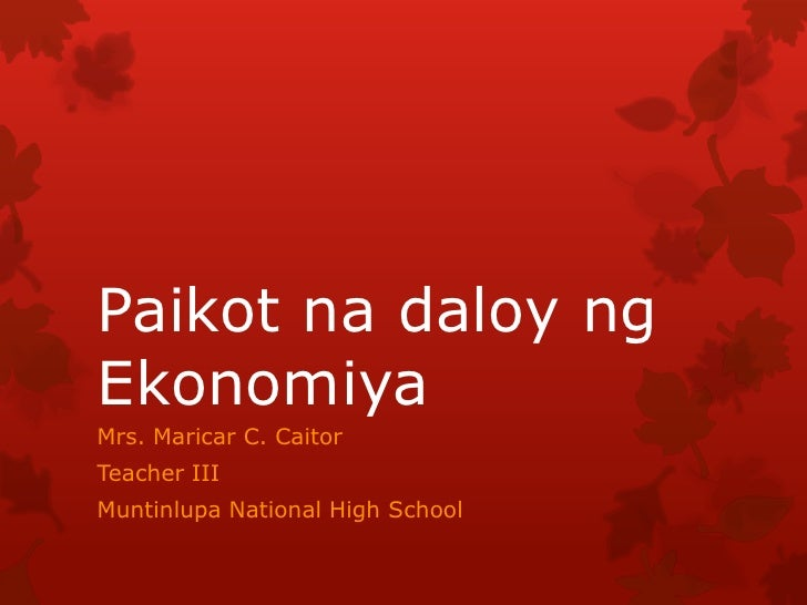 Paikot na daloy ngEkonomiyaMrs. Maricar C. CaitorTeacher IIIMuntinlupa National High School