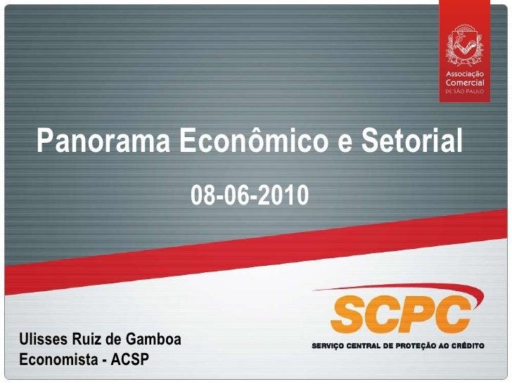 Ulisses Ruiz de Gamboa Economista - ACSP Panorama Econômico e Setorial 08-06-2010