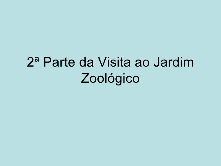 2ª Parte da Visita ao Jardim Zoológico