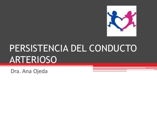 PERSISTENCIA DEL CONDUCTOARTERIOSODra. Ana Ojeda