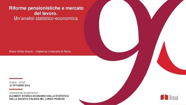 12 OTTOBRE 2016 | ROMA Riforme pensionistiche e mercato del lavoro. Un'analisi statistico-economica CONVEGNO SCIENTIFICO E...