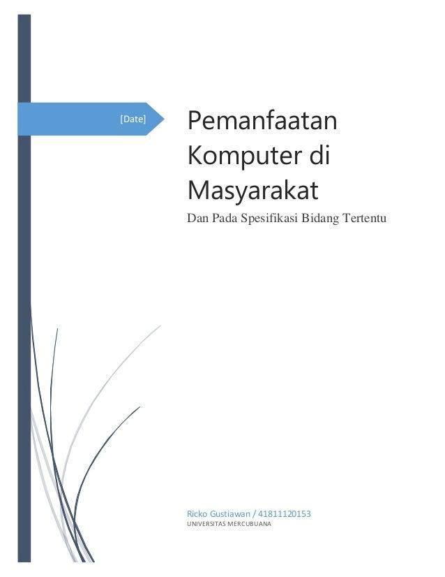 [Date] Pemanfaatan Komputer di Masyarakat Dan Pada Spesifikasi Bidang Tertentu Ricko Gustiawan / 41811120153 UNIVERSITAS M...