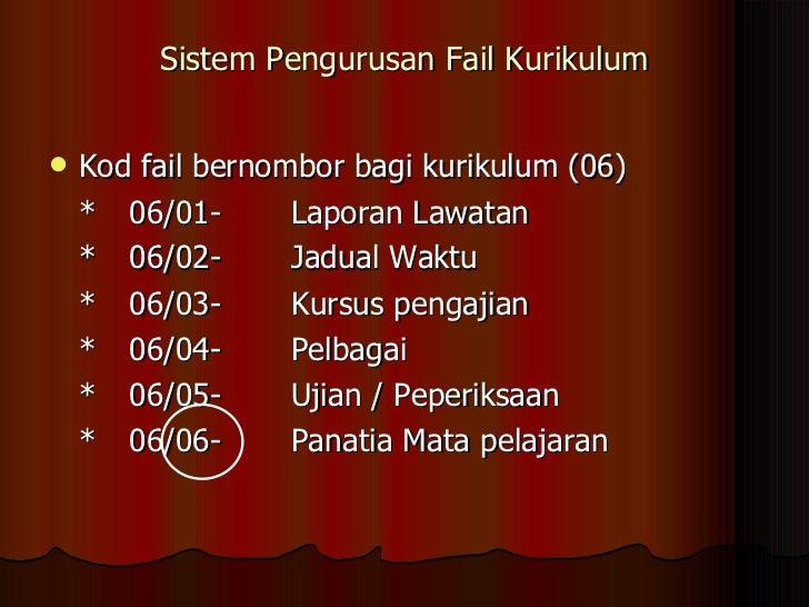 Sistem Pengurusan Fail Kurikulum <ul><li>Kod fail bernombor bagi kurikulum (06) </li></ul><ul><li>* 06/01 - Laporan Lawata...