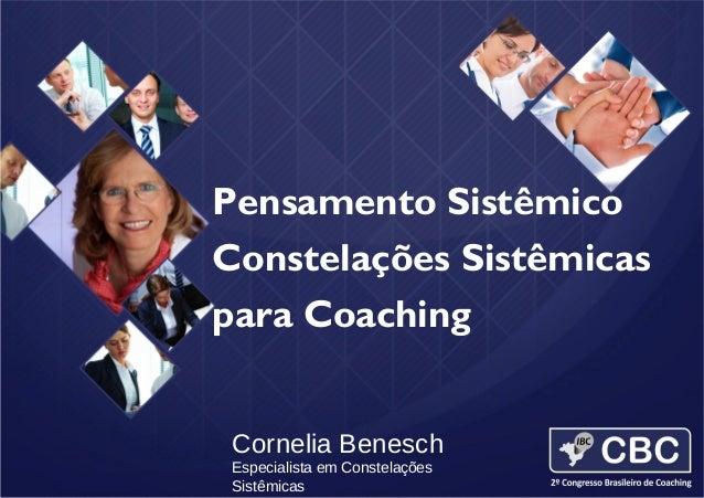 Pensamento Sistêmico e Constelações para Coaching Constelações Sistêmicas para Coaching Cornelia Benesch Especialista em C...