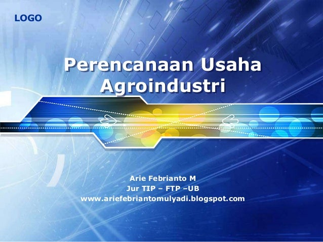 LOGOPerencanaan UsahaAgroindustriArie Febrianto MJur TIP – FTP –UBwww.ariefebriantomulyadi.blogspot.com