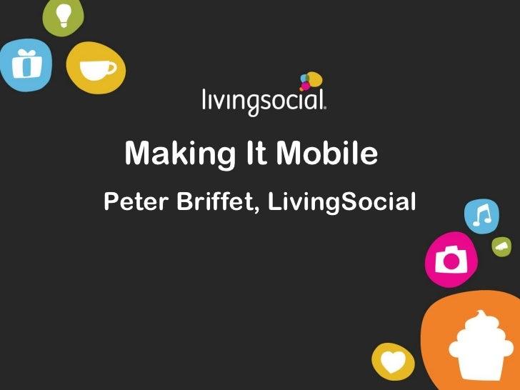 Making It MobilePeter Briffet, LivingSocial