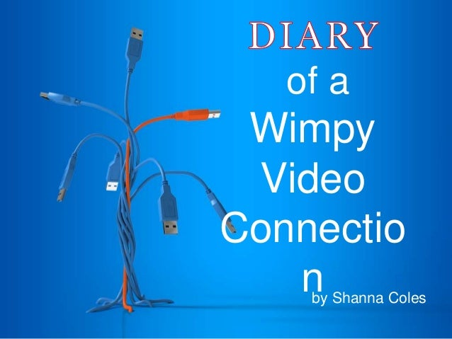 of a Wimpy Video Connectio nby Shanna Coles