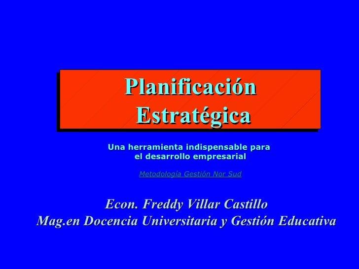 Planificación Estratégica Una herramienta indispensable para  el desarrollo empresarial Metodología Gestión Nor Sud Econ. ...