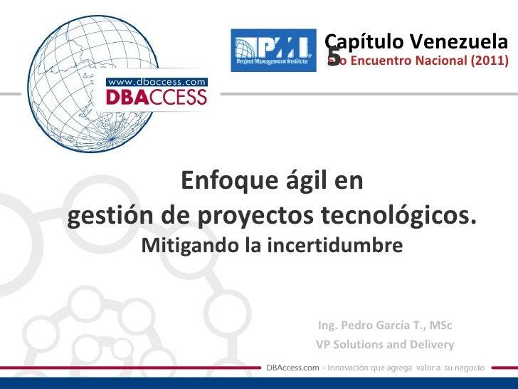Capítulo Venezuela                         5                         5to Encuentro Nacional (2011)         Enfoque ágil en...