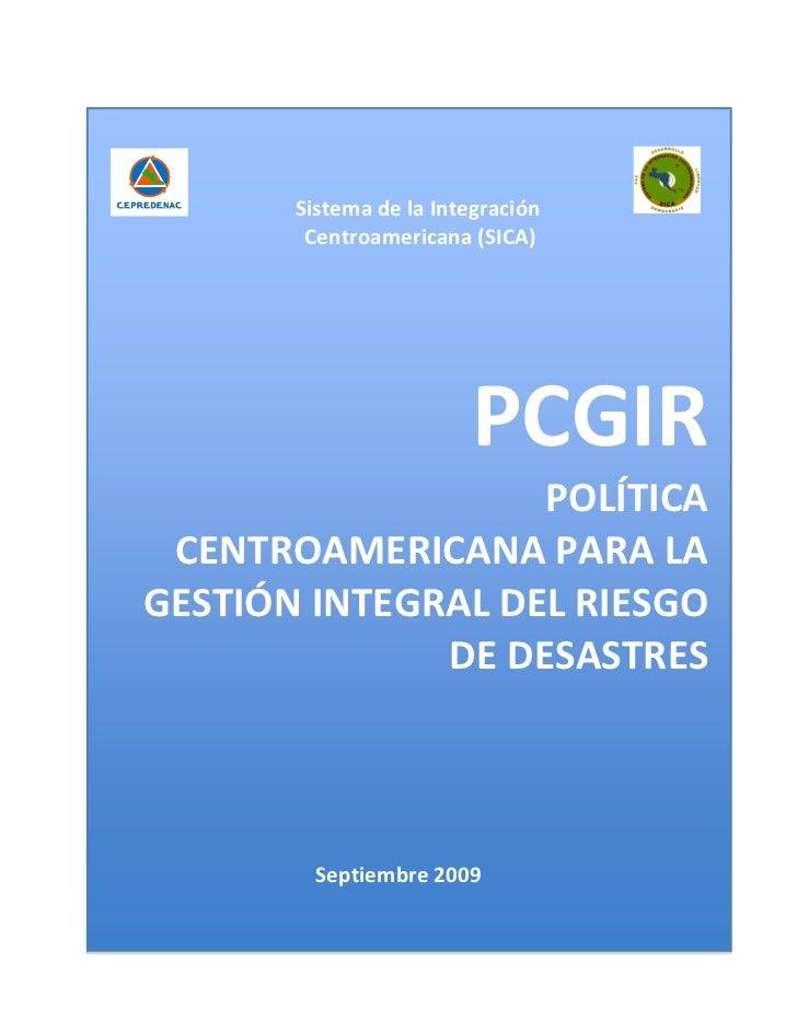 Sistema de la Integración        Centroamericana (SICA)                        PCGIR                   POLÍTICA CENTROAMER...