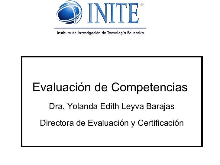 Evaluación de Competencias  Dra. Yolanda Edith Leyva Barajas Directora de Evaluación y Certificación