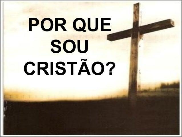 POR QUE SOU CRISTÃO?