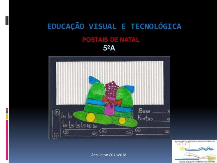 EDUCAÇÃO VISUAL E TECNOLÓGICA       POSTAIS DE NATAL               5ºA         Ano Letivo 2011/2012