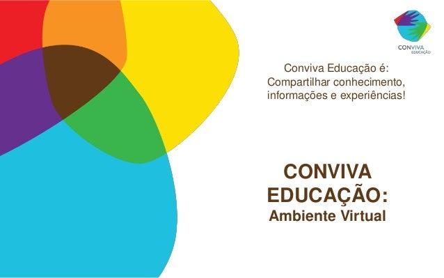 Conviva Educação é:Compartilhar conhecimento,informações e experiências! CONVIVAEDUCAÇÃO:Ambiente Virtual