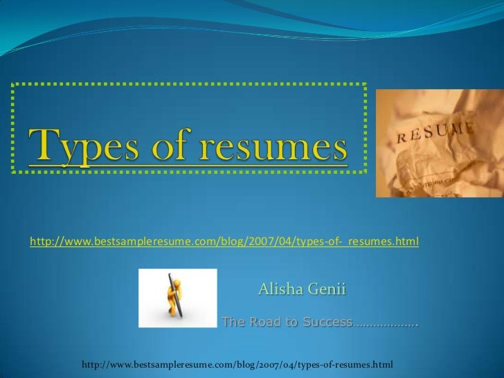 Types of resumes<br />http://www.bestsampleresume.com/blog/2007/04/types-of-resumes.html <br />