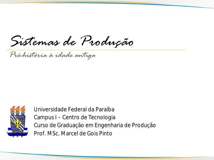 Sistemas de Produção Pré-história à idade antiga            Universidade Federal da Paraíba        Campus I – Centro de Te...