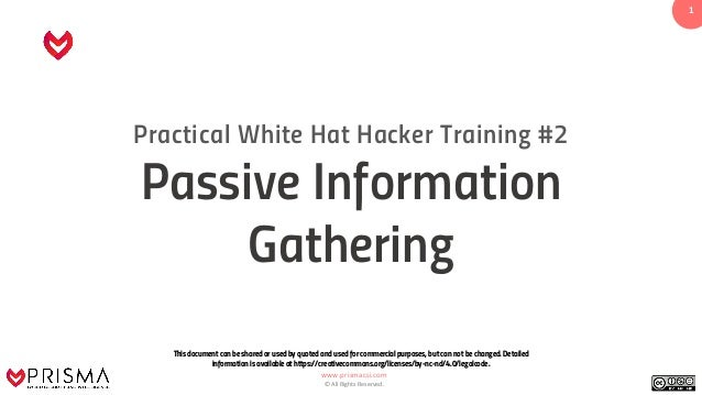 www.prismacsi.com © All Rights Reserved. 1 Practical White Hat Hacker Training #2 Passive Information Gathering This docum...