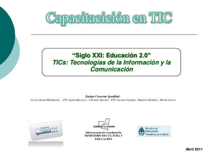 """Capacitacición en TIC<br />""""Siglo XXI: Educación 2.0""""<br />TICs: Tecnologías de la Información y la Comunicación<br />Equi..."""