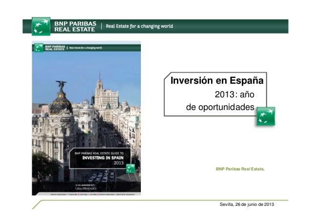 Sevilla, 26 de junio de 2013 Inversión en España 2013: año de oportunidades BNP Paribas Real Estate,