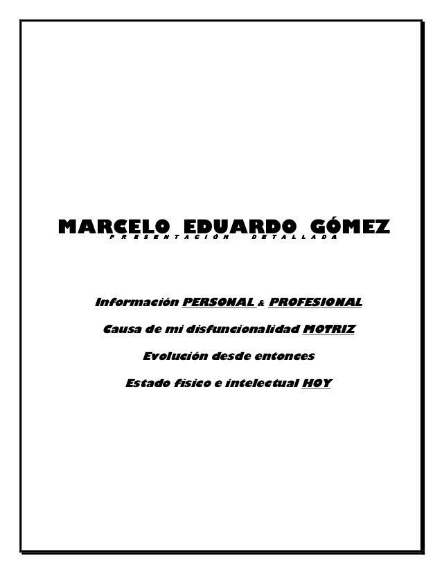 I N F O R M A C I Ó N Información PERSONAL & PROFESIONAL Causa de mi disfuncionalidad MOTRIZ Evolución desde entonces Esta...